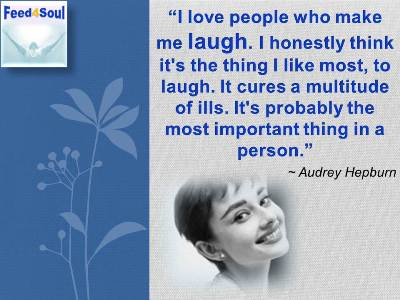"Audrey Hepburn quotes on laughter: ""I love people who make me laugh. I honestly think it's the thing I like most, to laugh."