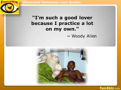 I'm such a good lover because I practice a lot on my own. ~ Woody Allen