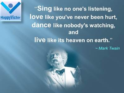 If You Think Mark Twain Quotes: Sing Like No Oneu0027s Listening, Love Like  Youu0027ve Never