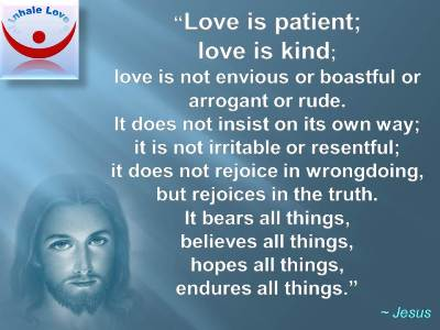 Jesus about Love quotes: Love is patient; love is kind; love bears all things, believes all things, hopes all things, endures all things